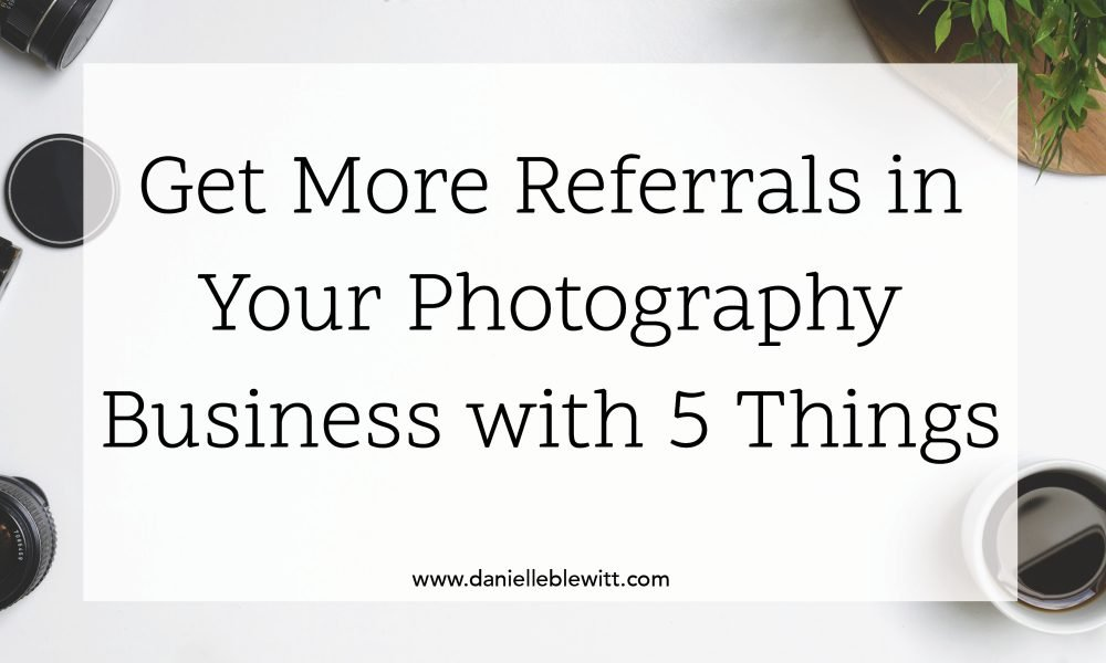 get more referrals in your photography business with these 5 things