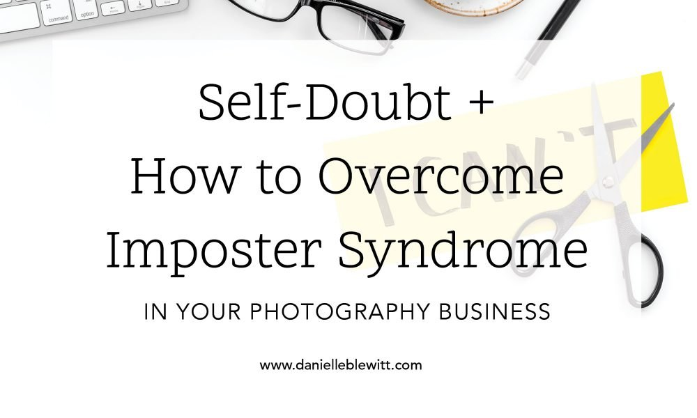 self doubt and how to overcome imposter syndrome in your photography business