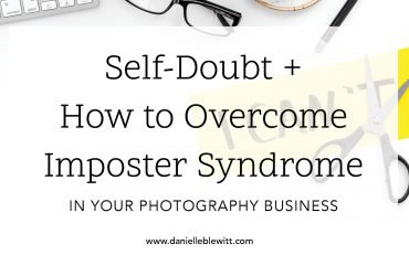 Self-Doubt + How to Overcome Imposter Syndrome in Your Photography Business